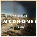 Mudhoney Vanishing Point 2013